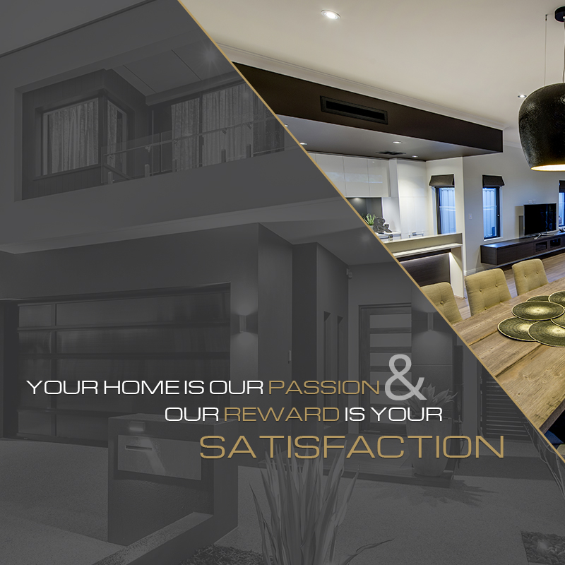 Your home is our passion & our reward is your complete satisfaction